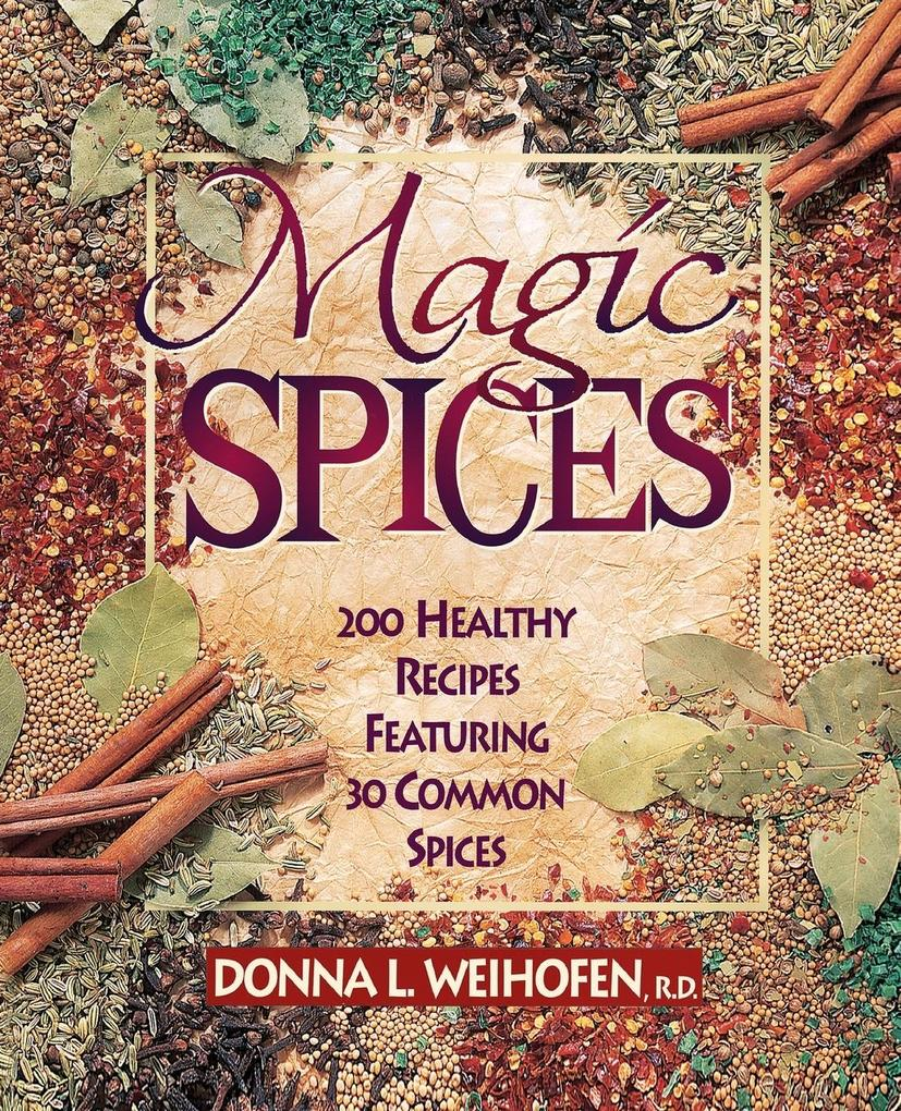 Magic Spices: 200 Healthy Recipes Featuring 30 Common Spices als Taschenbuch