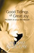 Good Tidings of Great Joy: The Birth of Jesus the Messiah