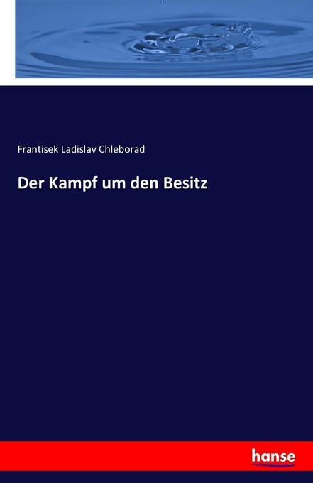 Der Kampf um den Besitz als Buch von Frantisek ...