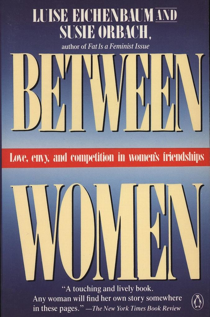 Between Women: Love, Envy and Competition in Women's Friendships als Taschenbuch