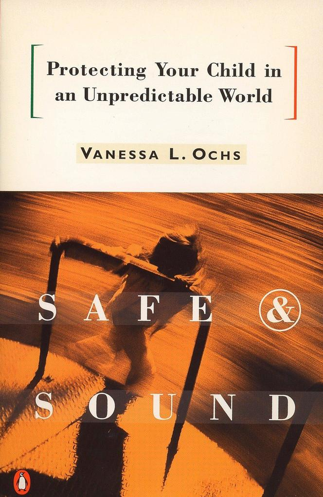 Safe and Sound: Protecting Your Child in an Unpredictable World als Taschenbuch