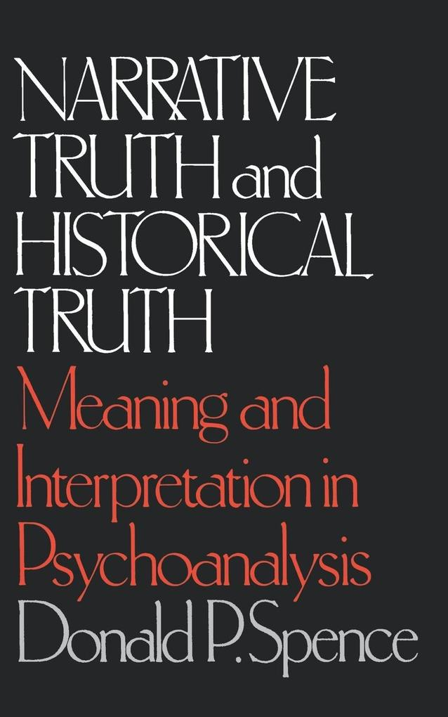 Narrative Truth and Historical Truth: Meaning and Interpretation in Psychoanalysis als Taschenbuch