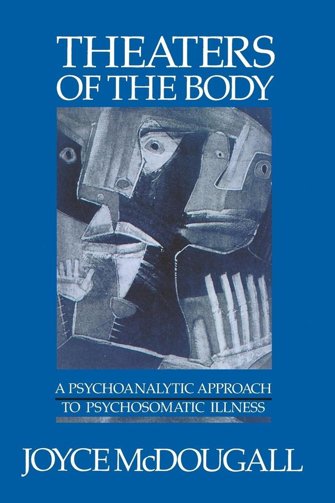 Theaters of the Body: A Psychoanalytic Approach to Psychosomatic Illness als Taschenbuch