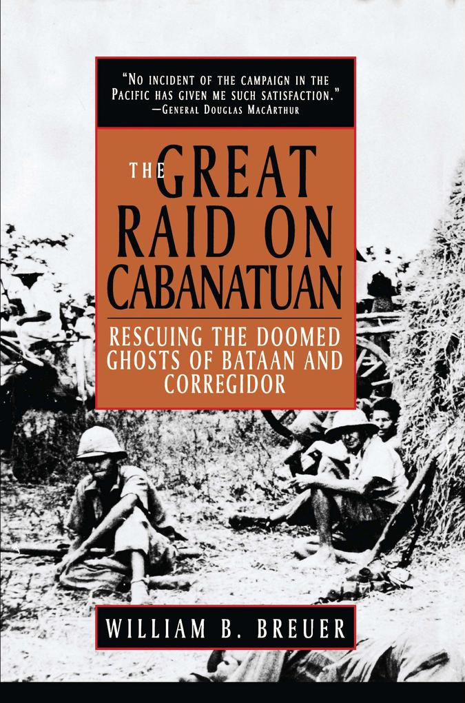 The Great Raid on Cabanatuan: Rescuing the Doomed Ghosts of Bataan and Corregidor als Buch