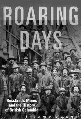 Roaring Days: Rossland's Mines and the History of British Columbia als Taschenbuch