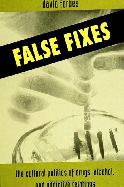 False Fixes: The Cultural Politics of Drugs, Alcohol, and Addictive Relations als Taschenbuch