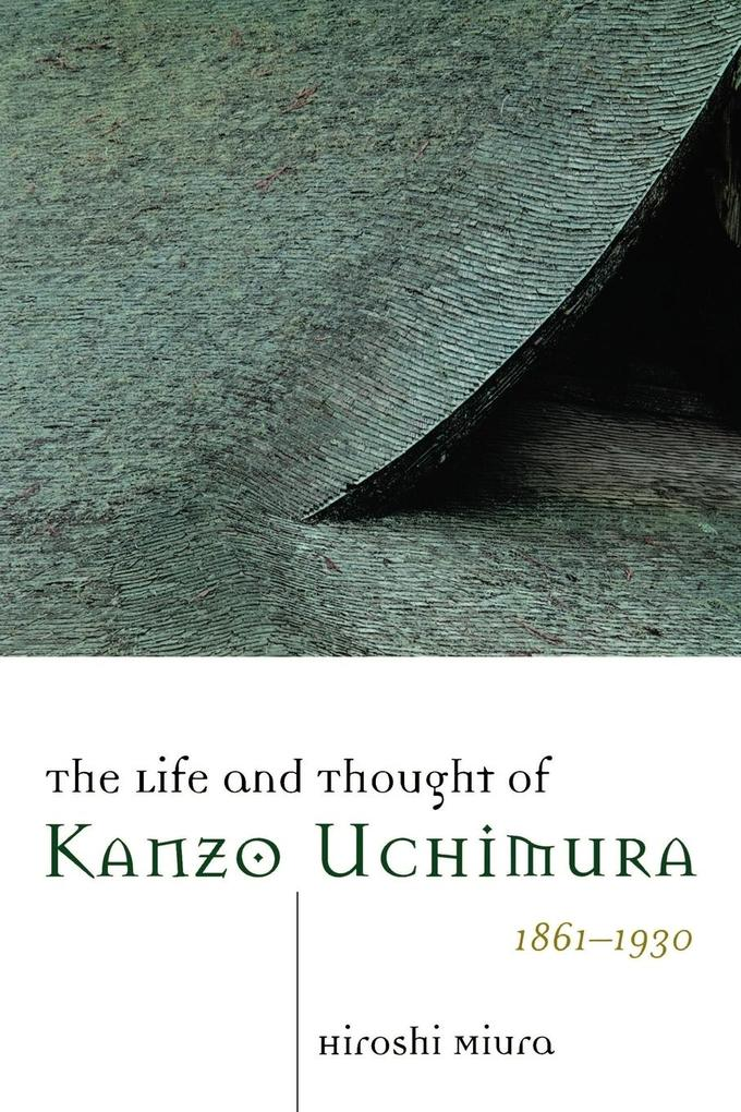 The Life and Thought of Kanzo Uchimura, 1861-1930 als Taschenbuch