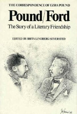 Pound/Ford, the Story of a Literary Friendship: The Correspondence Between Ezra Pound and Ford Madox Ford and Their Writings about Each Other als Buch
