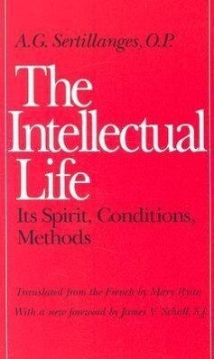 The Intellectual Life: Its Spirit, Conditions, Methods als Taschenbuch
