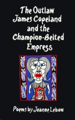 The Outlaw James Copeland and the Champion-Belted Empress: Poems als Taschenbuch