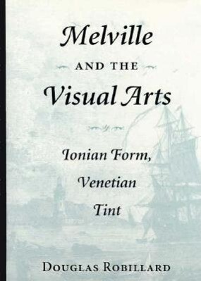 Melville and the Visual Arts: Ionian Form, Venetian Tint als Buch