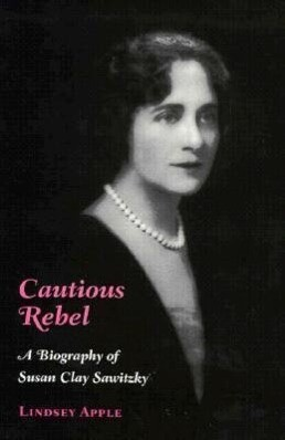 Cautious Rebel: A Biography of Susan Clay Sawitzky als Buch
