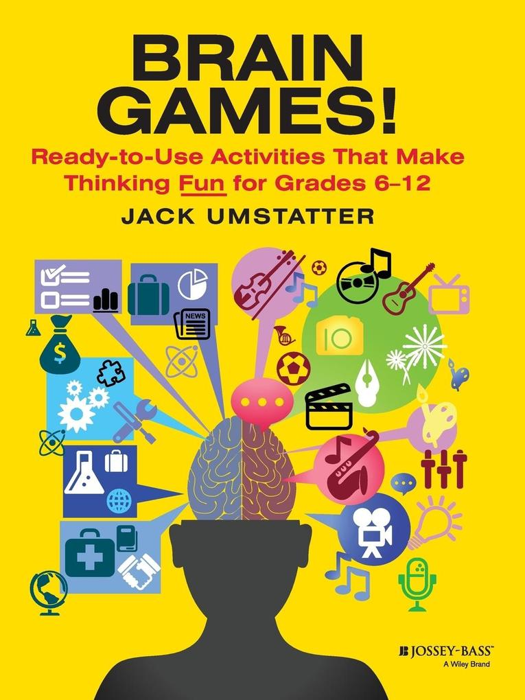 Brain Games!: Ready-To-Use Activities That Make Thinking Fun for Grades 6 - 12 als Taschenbuch