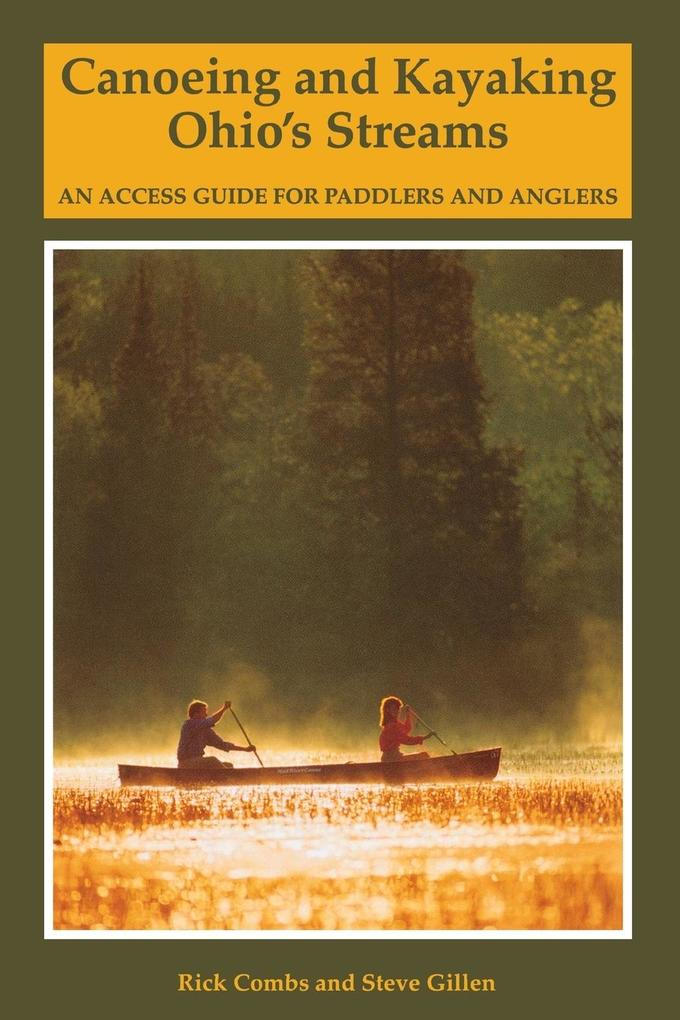 Canoeing and Kayaking Ohio's Streams: An Access Guide for Paddlers and Anglers als Taschenbuch