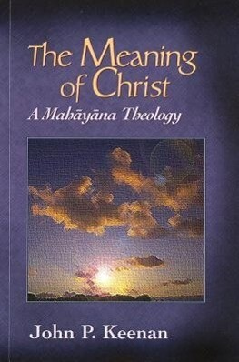 The Meaning of Christ: A Mahayana Theology als Taschenbuch