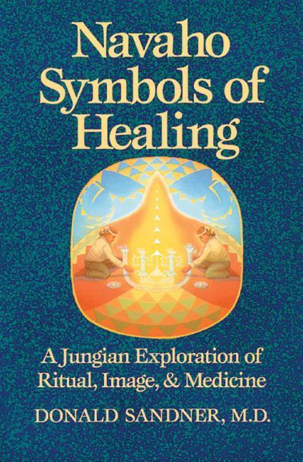 Navaho Symbols of Healing: A Jungian Exploration of Ritual, Image, and Medicine als Taschenbuch