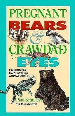 Pregnant Bears and Crawdad Eyes: Excursions and Encounters in Animal Worlds als Taschenbuch