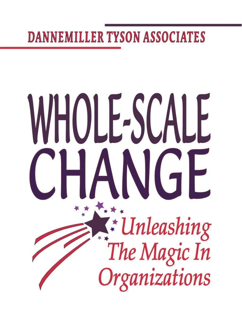 Whole-Scale Change: Unleashing the Magic in Organizations als Buch