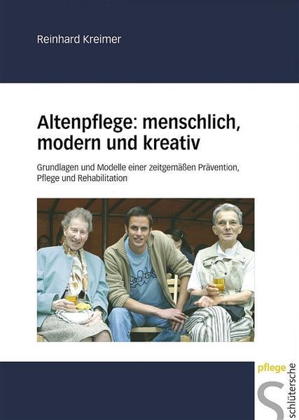 Altenpflege: menschlich, modern und kreativ als Buch