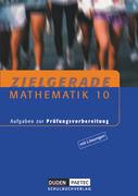 Zielgerade Mathematik - Aufgaben zur Prüfungsvorbereitung - 10. Schujahr