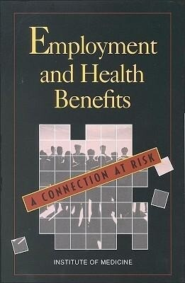 Employment and Health Benefits:: A Connection at Risk als Buch