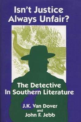 Isn't Justice Always Unfair?: Detective in Southern Literature als Taschenbuch