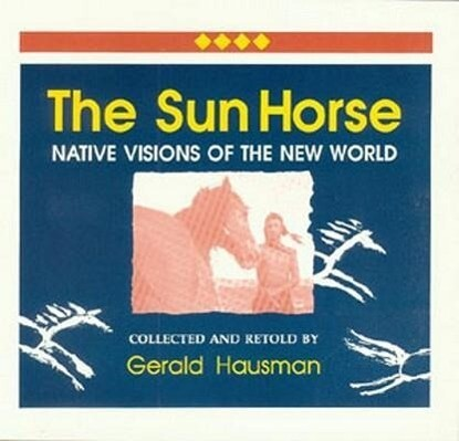 The Sun Horse: Native Visions of the New World als Taschenbuch