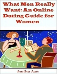 What Men Really Want: An Online Dating Guide fo...