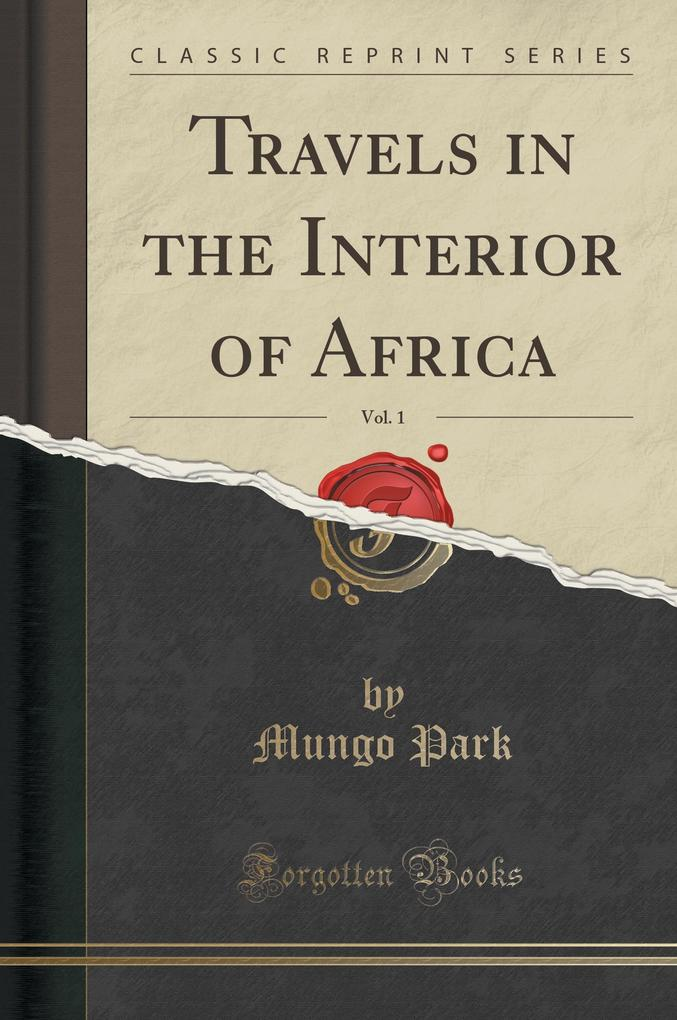 Travels in the Interior of Africa, Vol. 1 (Clas...
