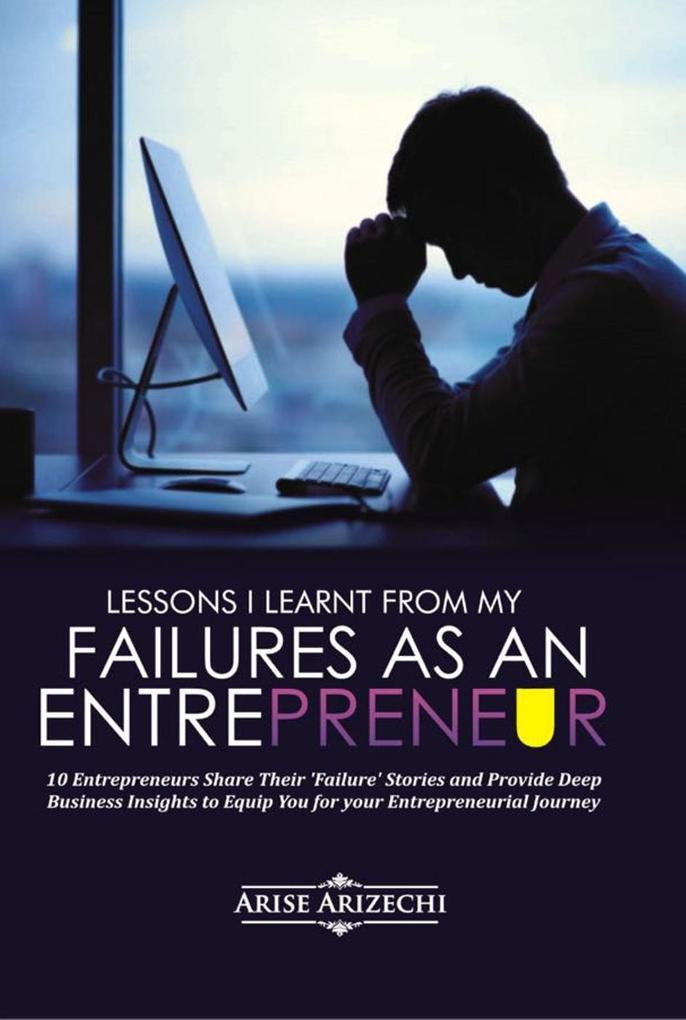 Lessons I Learnt From My Failures as an Entrepr...
