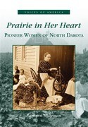 Prairie in Her Heart: Pioneer Women of North Dakota