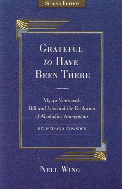 Grateful to Have Been There: My 42 Years with Bill and Lois, and the Evolution of Alcoholics Anonymous/Second Edition-Expanded and Revised als Taschenbuch
