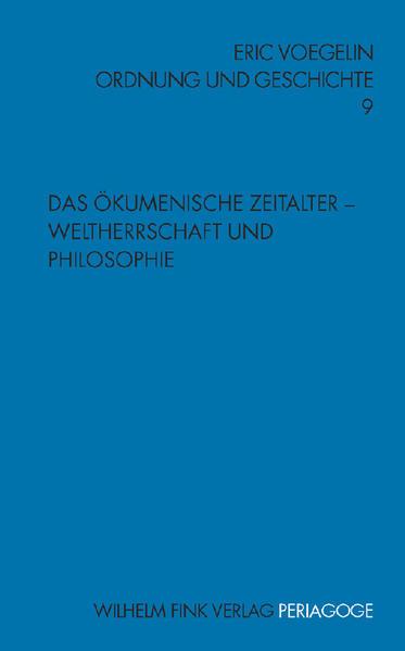 Ordnung und Geschichte 9. Das Ökumenische Zeitalter - Weltherrschaft und Philosophie als Buch