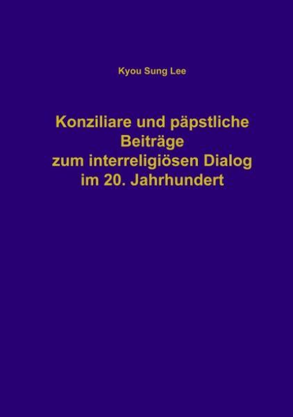 Konziliare und päpstliche Beiträge zum interreligiösen Dialog im 20. Jahrhundert als Buch