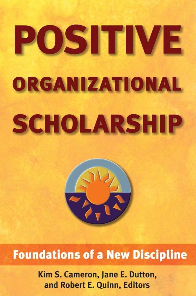 Positive Organizational Scholarship: Foundations of a New Discipline als Buch