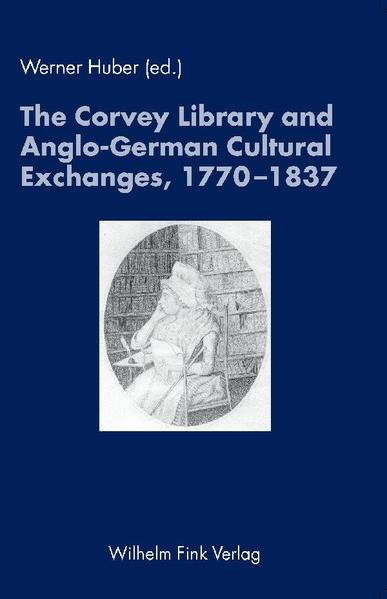 The Corvey Library and Anglo-German Cultural Exchange, 1770-1837 als Buch