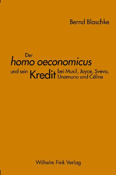 Der homo oeconomicus' und sein Kredit bei Musil, Joyce, Svevo, Unamuno und Céline als Buch