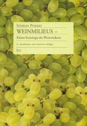 Weinmilieus - Kleine Soziologie des Weintrinkens als Buch