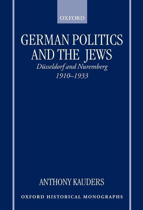 German Politics and the Jews: Dusseldorf and Nuremberg, 1910-1933 als Buch