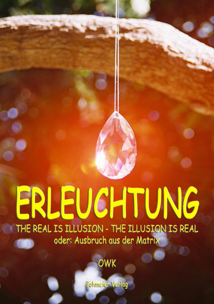 Erleuchtung. The real is illusion - The illusion is real als Buch