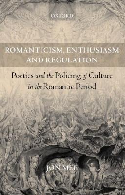Romanticism, Enthusiasm, and Regulation: Poetics and the Policing of Culture in the Romantic Period als Buch