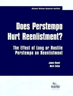 Has Perstempo Hurt Reenlistment?: The Effect of Long or Hostile Perstempo on Reenlistment als Taschenbuch