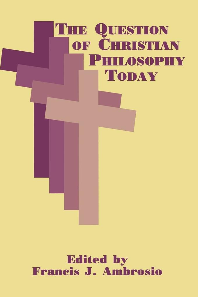 The Question of Christian Philosophy Today als Taschenbuch