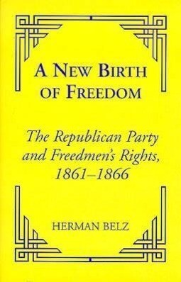 A New Birth of Freedom: The Republican Party and the Freedmen's Rights als Buch