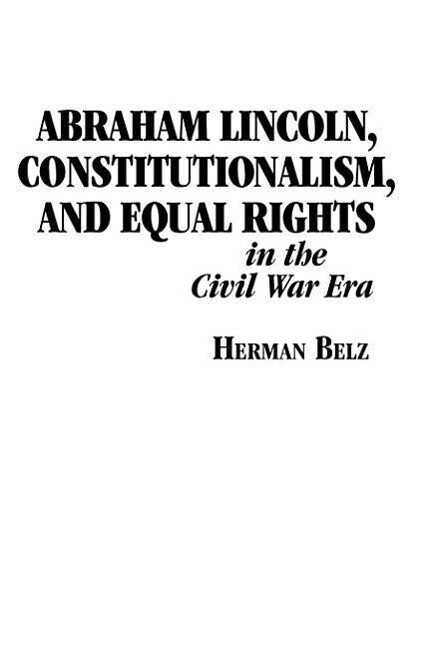 Abraham Lincoln, Constitutionalism, and Equal Rights in the Civil War Era als Buch