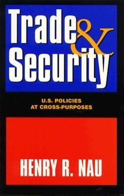 Trade and Security: U.S. Policies at Cross-Purposes als Taschenbuch