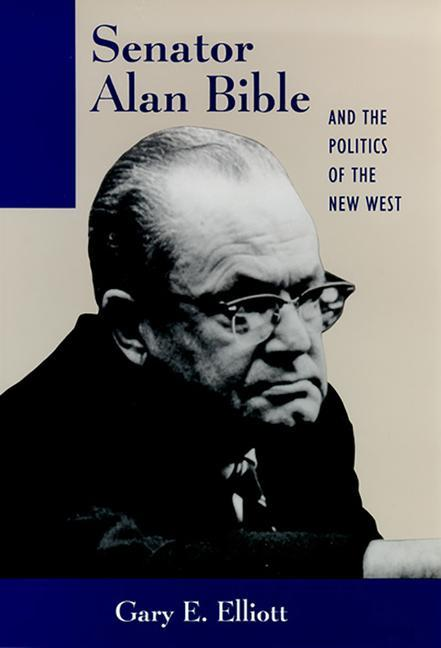 Senator Alan Bible and the Politics of the New West als Buch