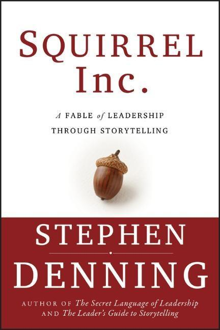 Squirrel Inc.: A Fable of Leadership Through Storytelling als Buch