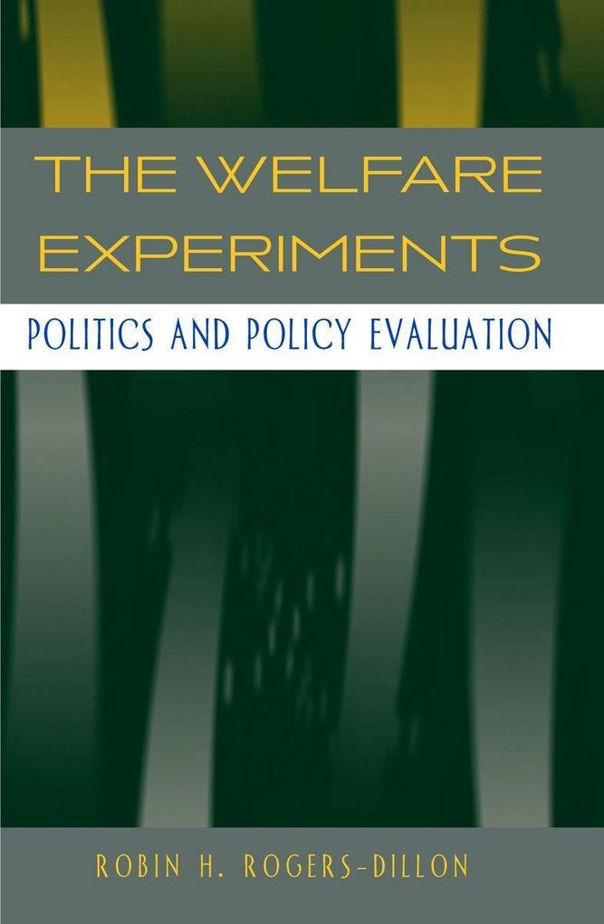 The Welfare Experiments: Politics and Policy Evaluation als Taschenbuch