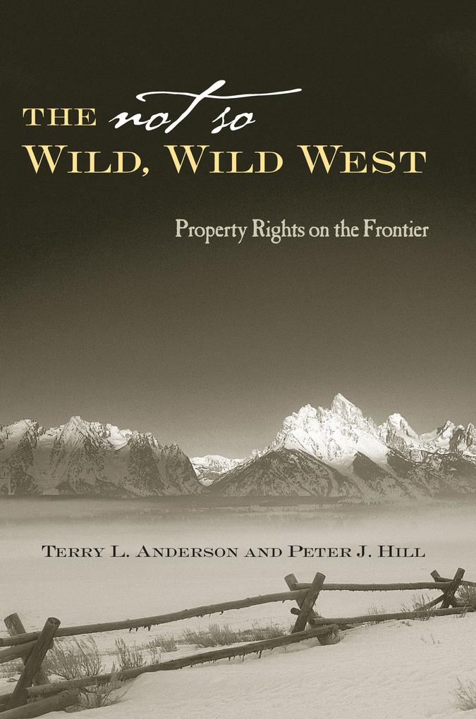 The Not So Wild, Wild West: Property Rights on the Frontier als Buch